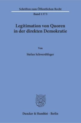 Legitimation von Quoren in der direkten Demokratie., Stefan Schwerdtfeger