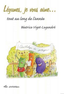 Légumes, je vous aime…, Béatrice Vigot-Lagandré
