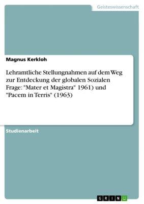 Lehramtliche Stellungnahmen auf dem Weg zur Entdeckung der globalen Sozialen Frage: Mater et Magistra 1961) und Pacem in Terris (1963), Magnus Kerkloh