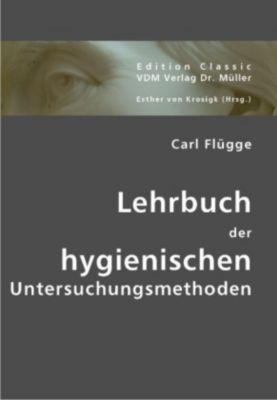 Lehrbuch der hygienischen Untersuchungsmethoden, Carl Flügge