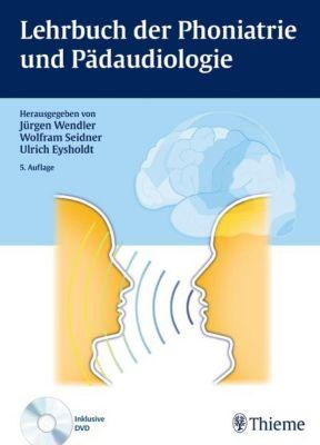 Lehrbuch der Phoniatrie und Pädaudiologie, m. DVD, Jürgen Wendler
