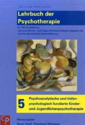 Lehrbuch der Psychotherapie: Bd.5 Psychoanalytische und tiefenpsychologisch fundierte Kinder- und Jugendlichenpsychotherapie