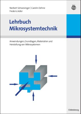 Lehrbuch Mikrosystemtechnik, Norbert Schwesinger, Carolin Dehne, Frederic Adler