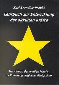 Lehrbuch zur Entwicklung der okkulten Kräfte, Karl Brandler-Pracht
