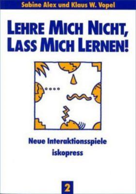 Lehre mich nicht, lass mich lernen, Sabine Alex, Klaus W. Vopel