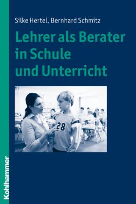Lehrer als Berater in Schule und Unterricht, Silke Hertel, Bernhard Schmitz
