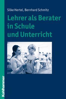 Lehrer als Berater in Schule und Unterricht, Bernhard Schmitz, Silke Hertel