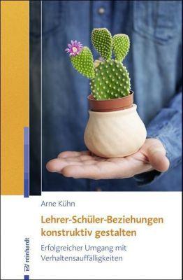 Lehrer-Schüler-Beziehungen konstruktiv gestalten - Arne Kühn |