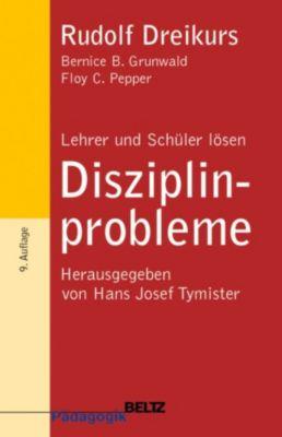 Lehrer und Schüler lösen Disziplinprobleme, Rudolf Dreikurs, Floy Ch. Pepper, Bernice B. Grunwald