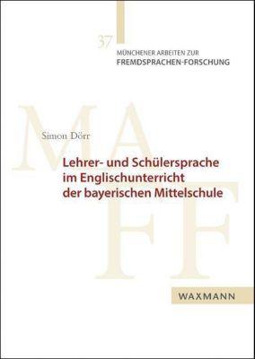 Lehrer- und Schülersprache im Englischunterricht der bayerischen Mittelschule - Simon Dörr |