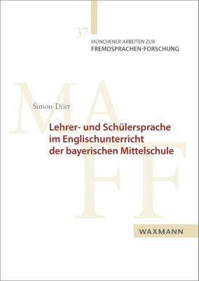 Lehrer- und Schülersprache im Englischunterricht der bayerischen Mittelschule, Simon Dörr