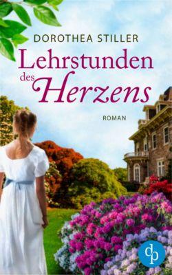 Lehrstunden des Herzens (Historischer Liebesroman), Dorothea Stiller