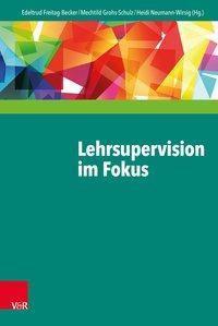Lehrsupervision im Fokus, Heidi Neumann-Wirsig, Mechtild Grohs-Schulz, Edeltrud Freitag-Becker