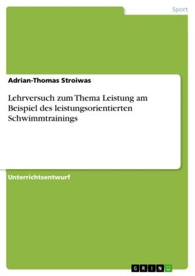 Lehrversuch zum Thema Leistung am Beispiel des leistungsorientierten Schwimmtrainings, Adrian-Thomas Stroiwas