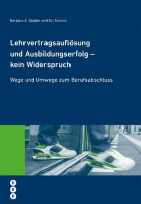 Lehrvertragsauflösung und Ausbildungserfolg - kein Widerspruch, Evi Schmid, Barbara E Stalder
