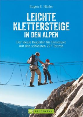Leichte Klettersteige in den Alpen - Eugen E. Hüsler |