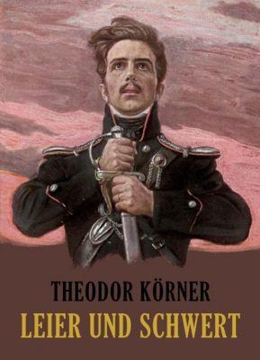 Leier und Schwert - Theodor Körner |