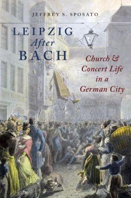 Leipzig After Bach, Jeffrey S. Sposato