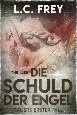 Leipzig-Thriller: Die Schuld der Engel, L.C. Frey