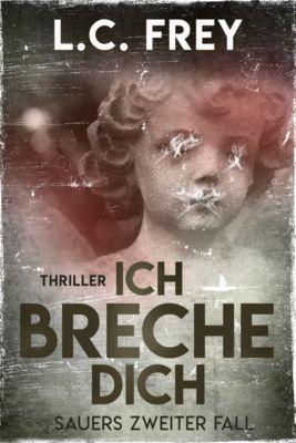 Leipzig-Thriller: Ich Breche Dich, L.C. Frey, Alex Pohl
