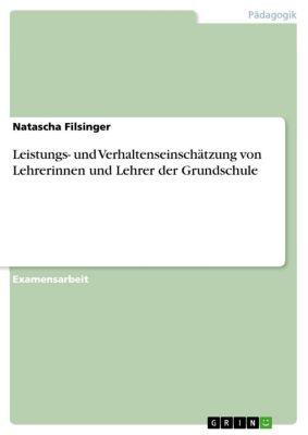 Leistungs- und Verhaltenseinschätzung von Lehrerinnen und Lehrer der Grundschule, Natascha Filsinger
