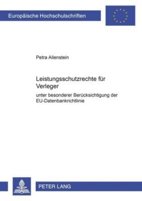 Leistungsschutzrechte für Verleger unter besonderer Berücksichtigung der EU-Datenbankrichtlinie, Petra Allenstein