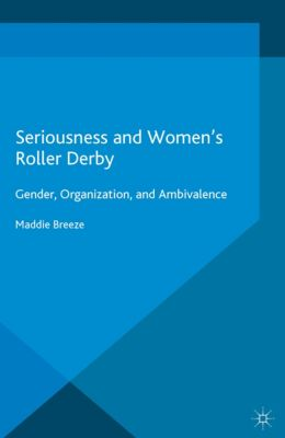 Leisure Studies in a Global Era: Seriousness and Women's Roller Derby, Maddie Breeze