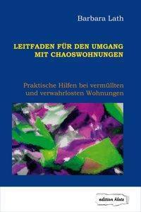 Leitfaden für den Umgang mit Chaoswohnungen - Barbara Lath |
