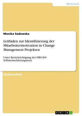 Leitfaden zur Identifizierung der Mitarbeitermotivation in Change Management Projekten, Monika Sadowska