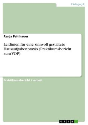 Leitlinien für eine sinnvoll gestaltete Hausaufgabenpraxis (Praktikumsbericht zum VOP), Ranja Fehlhauer