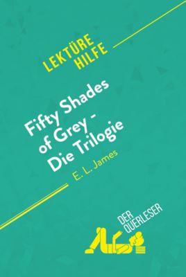 Lektürehilfe: Fifty Shades of Grey - Die Trilogie von E.L. James (Lektürehilfe), der Querleser