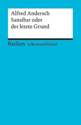 Lektüreschlüssel Alfred Andersch 'Sansibar oder Der letzte Grund', Alfred Andersch