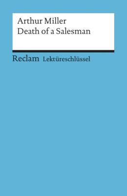 Lektüreschlüssel Arthur Miller 'Death of a Salesman', Arthur Miller, Heinz Arnold