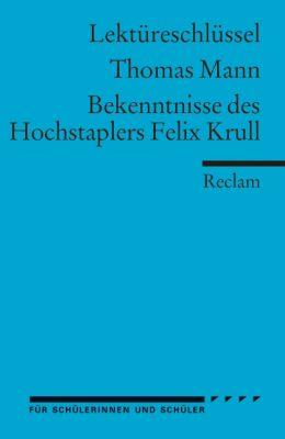 Lektüreschlüssel Thomas Mann 'Bekenntnisse des Hochstaplers Felix Krull', Thomas Mann