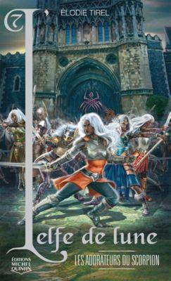 L'elfe de lune: L'elfe de lune 7 - Les adorateurs du scorpion, Élodie Tirel