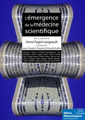 L'émergence de la médecine scientifique, Anne Fagot-Largeault