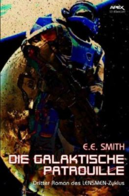 LENSMEN-Zyklus / DIE GALAKTISCHE PATROUILLE - E. E. Smith  