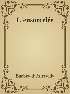 L'ensorcelée, Barbey D'aurevilly