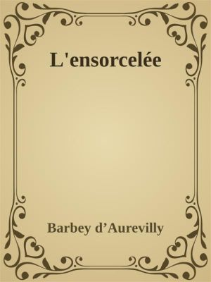 L'ensorcelée, Barbey D'aurevilly