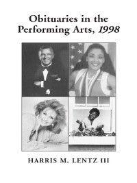 Lentz's Performing Arts Obituaries: Obituaries in the Performing Arts, 1998, Harris M. III Lentz