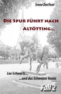 Leo Schwartz: Die Spur führt nach Altötting..., Irene Dorfner