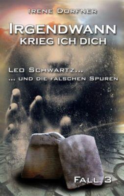 Leo Schwartz: Irgendwann krieg ich Dich..., Irene Dorfner