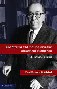 Leo Strauss and the Conservative Movement in America, Paul E. Gottfried