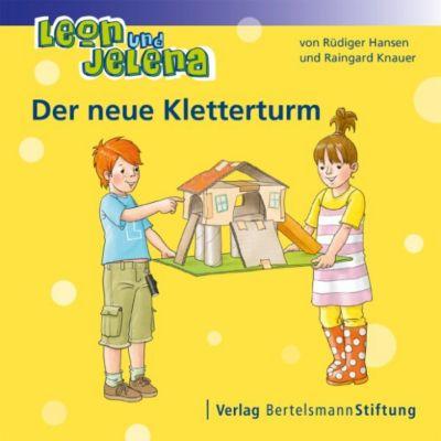 Leon und Jelena: Leon und Jelena - Der neue Kletterturm, Raingard Knauer, Rüdiger Hansen