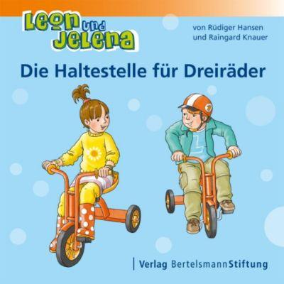 Leon und Jelena: Leon und Jelena - Die Haltestelle für Dreiräder, Raingard Knauer, Rüdiger Hansen