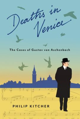 Leonard Hastings Schoff Lectures: Deaths in Venice, Philip Kitcher