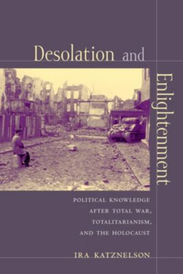 Leonard Hastings Schoff Lectures: Desolation and Enlightenment, Ira Katznelson