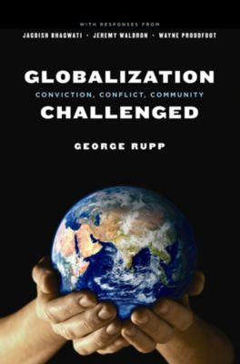 Leonard Hastings Schoff Lectures: Globalization Challenged, George Rupp