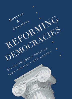Leonard Hastings Schoff Lectures: Reforming Democracies, Douglas Chalmers