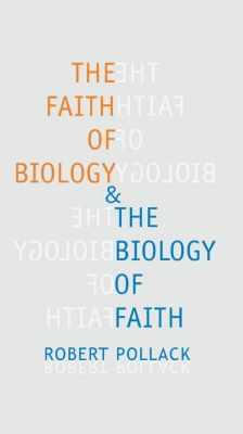 Leonard Hastings Schoff Lectures: The Faith of Biology and the Biology of Faith, Robert Pollack